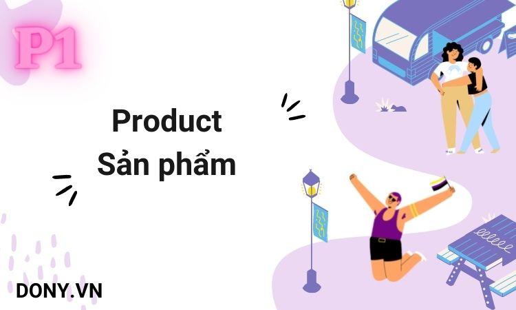Product – Sản Phẩm Là P1 Trong Mô Hình 4P